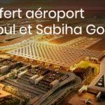 Transfert aéroport Istanbul et Sabiha Gokcen Prix